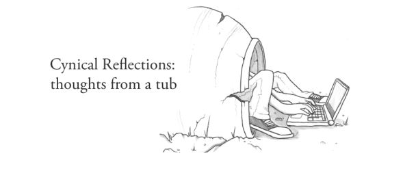 Cynical Reflections: Thoughts from a tub.  A bit of Cynicism, perhaps a bit of 'tub'  Friedrich Nietzsche